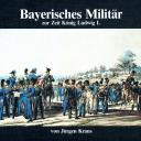 Kraus, Jürgen: Bayerisches Militär zur Zeit König Ludwig I.